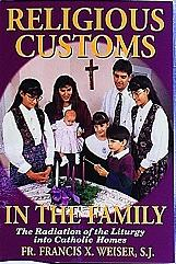 RELIGIOUS CUSTOMS IN THE FAMILY by Fr. Francis Weiser, S.J.