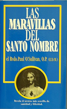 LAS MARAVILLAS DEL SANTO NOMBRE by EL RVDO.PAUL O'SULLIVAN