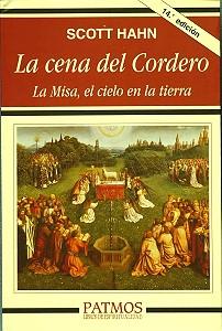 LA CENA DEL CORDERO, LA MISA, EL CIELO EN LA TIERRA por SCOTT HAHN