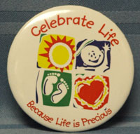 PRO-LIFE BUTTON Celebrate Life, because life is precious