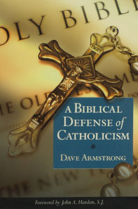 A BIBLICAL DEFENSE OF CATHOLICISM by Dave Armstrong with an introduction by the late Fr. John Hardon.