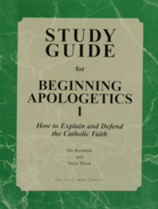 BEGINNING APOLOGETICS, Vol. 1 How to Explain and Defend the Catholic Faith STUDY GUIDE by Fr. Frank Chacon and Jim Burnham