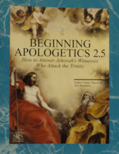 BEGINNING APOLOGETICS, Vol. 2.5 How to Answer Jehovah's Witnesses Who Attack the Trinity by Fr. Frank Chacon and Jim Burnham
