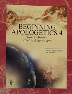BEGINNING APOLOGETICS, Vol. 4 How to Answer Atheists & New Agers by Fr. Frank Chacon and Jim Burnham