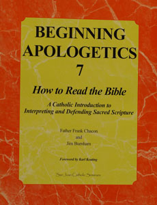 BEGINNING APOLOGETICS, Vol. 7 How to Read the Bible by Fr. Frank Chacon and Jim Burnham. Foreword by Steve Wood