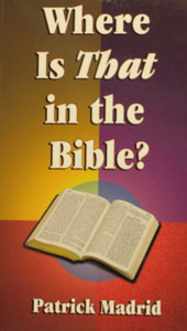WHERE IS THAT IN THE BIBLE? by Patrick Madrid