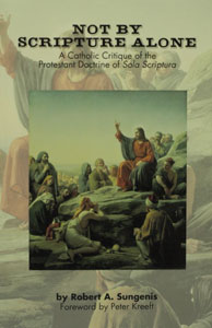 NOT BY SCRIPTURE ALONE, A Catholic Critique of the Protestant Doctrine of Sola Scriptura by Robert Sungenis