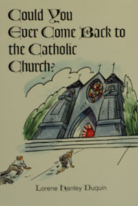 COULD YOU EVER COME BACK TO THE CATHOLIC CHURCH? by Lorene Hanley Duquin