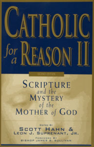 CATHOLIC FOR A REASON II, Scripture and the Mystery of the Mother of God edited by Scott Hahn and Leon Suprenant, Jr.