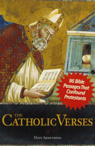 THE CATHOLIC VERSES 95 Bible Passages That Confound Protestants by Dave Armstrong