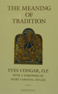 THE MEANING OF TRADITION by Yves Congar, O.P.