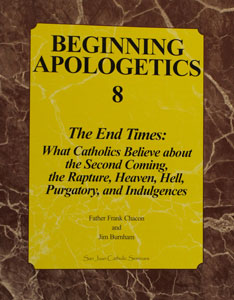 BEGINNING APOLOGETICS, Vol. 8 The End Times by Fr. Frank Chacon and Jim Burnham