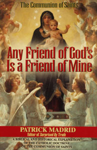 ANY FRIEND OF GOD'S IS A FRIEND OF MINE by PATRICK MADRID.