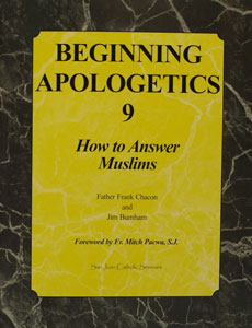 BEGINNING APOLOGETICS, Vol. 9 How to Answer Muslims by FR. FRANK CHACON AND JIM BURNHAM
