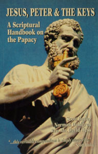 JESUS, PETER & THE KEYS A Scriptural Handbook on the Papacy by SCOTT BUTLER, NORMAN DAHLGREN, AND REV. MR. DAVID HESS