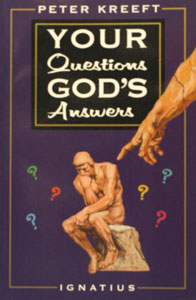 YOUR QUESTIONS GOD'S ANSWERS by PETER KREEFT