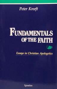 FUNDAMENTALS OF THE FAITH Essays in Christian Apologetics by PETER KREEFT