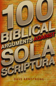 100 BIBLICAL ARGUMENTS AGAINST SOLA SCRIPTURA by DAVE ARMSTRONG