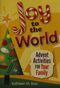 JOY TO THE WORLD Advent Activities For Your Family by KATHLEEN M. BASI