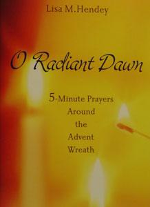 O RADIANT DAWN 5 Minute Prayers Around the Advent Wreath by LISA M. HENDEY