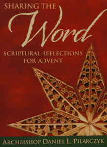 SHARING THE WORD Scriptural Reflections For Advent by ARCHBISHOP DANIEL E. PILARCZYK