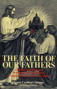 THE FAITH OF OUR FATHERS A Plain Exposition & Vindication of the Church Founded by Our Lord Jesus Christ by James Cardinal Gibbons, Archbishop of Baltimore.