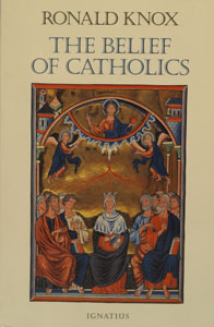 THE BELIEF OF CATHOLICS by Ronald Knox.