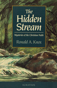 THE HIDDEN STREAM - Mysteries of the Christian Faith by Ronald A. Knox.