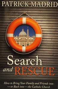 SEARCH AND RESCUE How to Bring Your Family and Friends into -or Back into- the Catholic Church by Patrick Madrid.