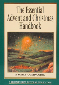 THE ESSENTIAL ADVENT AND CHRISTMAS HANDBOOK A Daily Companion compiled by Thomas M. Santa, C.Ss.R.