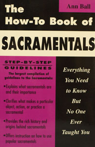 HOW TO BOOK OF THE SACRAMENTALS by Ann Ball