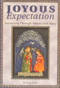 JOYOUS EXPECTATION Journeying Through Advent With Mary by M. Jean Frisk