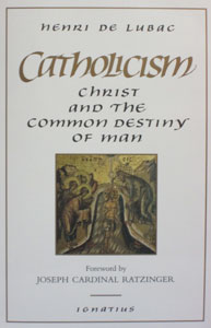 CATHOLICISM Christ and the Common Destiny of Man by Henri de Lubac.