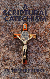 A SCRIPTURAL CATECHISM by FR. HERBERT BURKE