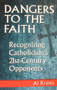 DANGERS TO THE FAITH Recognizing Catholicism's 21st-Century Opponents by AL KRESTA