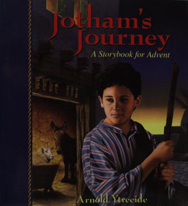JOTHAM'S JOURNEY A Storybook for Advent by ARNOLD YTREEIDE