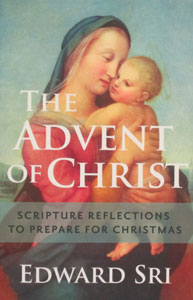 THE ADVENT OF CHRIST Scripture Reflections To Prepare For Christmas by EDWARD SRI
