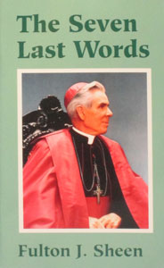 THE SEVEN LAST WORDS by Fulton J. Sheen.