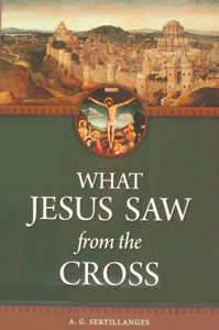 WHAT JESUS SAW FROM THE CROSS by A. G. Sertillanges