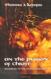 ON THE PASSION OF CHRIST According to the Four Evangelists by Thomas a Kempis