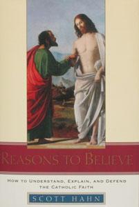 REASONS TO BELIEVE by Scott Hahn.