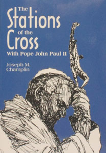 THE STATIONS OF THE CROSS WITH POPE JOHN PAUL II by JOSEPH M. CHAMPLIN