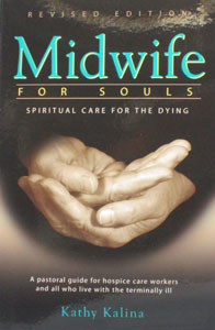 MIDWIFE FOR SOULS, Spiritual Care for the Dying by Kathy Kalina. Revised Edition.