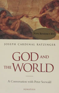 GOD AND THE WORLD - Joseph Cardinal Ratzinger. A Conversation with Peter Seewald