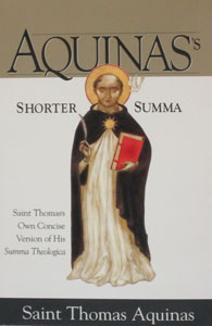 AQUINAS'S SHORTER SUMMA - St. Thomas's Own Concise Version of His Summa Theologica.