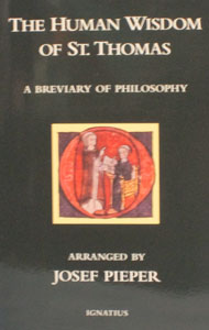 THE HUMAN WISDOM OF ST. THOMAS AQUINAS - A Breviary of Philosophy. Arranged by Josef Pieper.