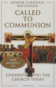 CALLED TO COMMUNION: Understanding the Church Today by Joseph Cardinal Ratzinger