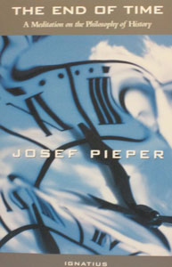 THE END OF TIME A Meditation on the Philosophy of History by Josef Pieper
