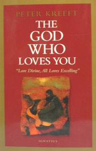THE GOD WHO LOVES YOU by Peter Kreeft.