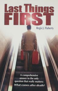 LAST THINGS FIRST by Regis J. Flaherty